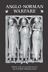 Anglo-Norman Warfare - Studies in Late Anglo-Saxon and